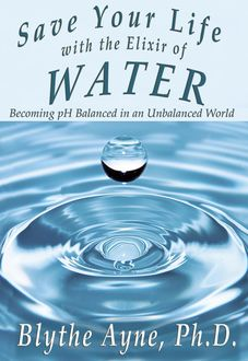 Save Your Life with the Elixir of Water, Blythe Ayne