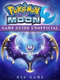 Pokemon Sun and Pokemon Moon Unofficial Game Guide, HSE Game