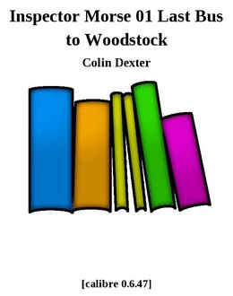Inspector Morse 01 Last Bus to Woodstock, Colin Dexter