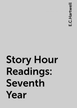 Story Hour Readings: Seventh Year, E.C.Hartwell