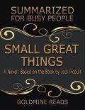 Small Great Things – Summarized for Busy People: A Novel: Based on the Book by Jodi Picoult, Goldmine Reads