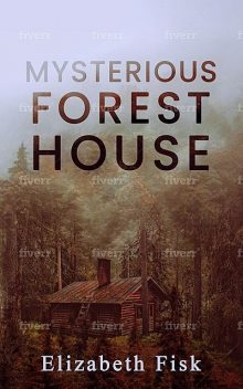 MYSTERIOUS FOREST HOUSE, Elizabeth Fisk