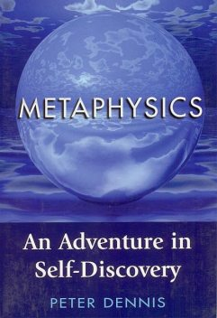 Metaphysics: An Adventure in Self-discovery, Peter Dennis