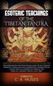 Esoteric Teachings of the Tibetan Tantra, C.A.Muses