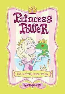 Princess Power #1: The Perfectly Proper Prince, Suzanne Williams