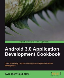 Android 3.0 Application Development Cookbook, Kyle Mew