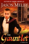 The Gauntlet (A Thriller), Jason Melby