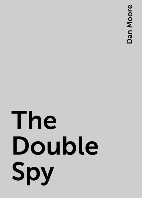 The Double Spy, Dan Moore