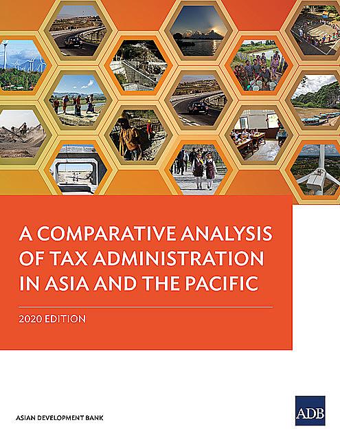 A Comparative Analysis of Tax Administration in Asia and the Pacific, Asian Development Bank