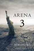 Arena 3 (Book #3 in the Survival Trilogy), Morgan Rice