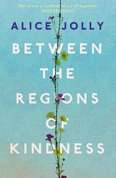 Between the Regions of Kindness, Alice Jolly