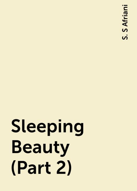 Sleeping Beauty (Part 2), S. S Afriani