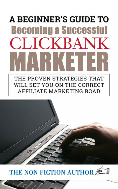 A Beginner's Guide to Becoming a Successful Clickbank Marketer, The Non Fiction Author