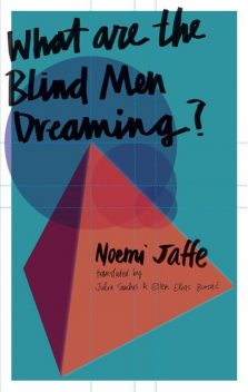 What are the Blind Men Dreaming, Noemi Jaffe