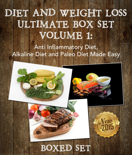 Diet And Weight Loss Ultimate Boxed Set Volume 1: Anti Inflammatory Diet, Alkaline Diet and Paleo Diet Made Easy, Speedy Publishing