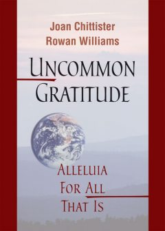 Uncommon Gratitude, Joan Chittister, Rowan Williams