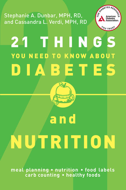 21 Things You Need to Know About Diabetes and Nutrition, Cassandra L. Verdi, Stephanie A. Dunbar