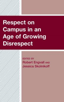 Respect on Campus in an Age of Growing Disrespect, Allison W. Brindle, Amish Trivedi, Annemarie Farrell, Colleen, Emily Wall, Hilary Flanagan, Jennifer Parisi, Jennifer Trivedi, Kelley M. Hutchinson, Marie Wallace, Rachel Madsen, Thomas Batt