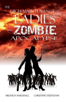 The High-Maintenance Ladies of the Zombie Apocalypse, Melinda Marshall, Christine Steendam