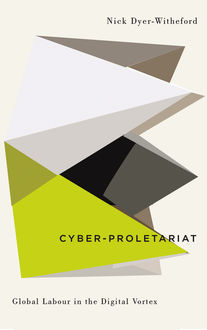 Cyber-Proletariat, Nick Dyer-Witheford