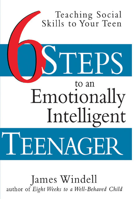 Six Steps to an Emotionally Intelligent Teenager, James Windell