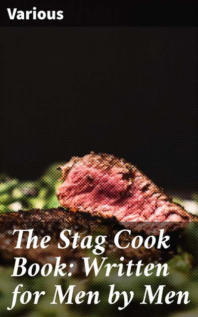The Stag Cook Book: Written for Men by Men, Various