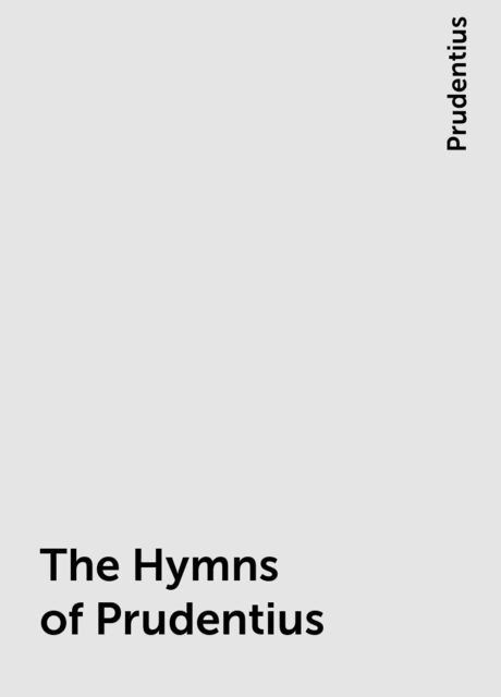 The Hymns of Prudentius, Prudentius