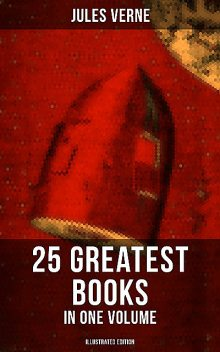 Jules Verne: 25 Greatest Books in One Volume (Illustrated Edition), Jules Verne