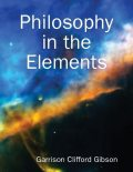 Philosophy in the Elements, Garrison Clifford Gibson