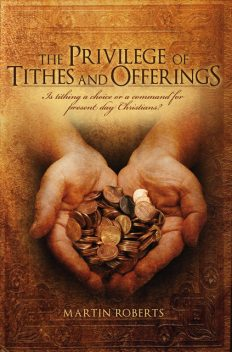 The Privilege of Tithes and Offerings, Martin Roberts