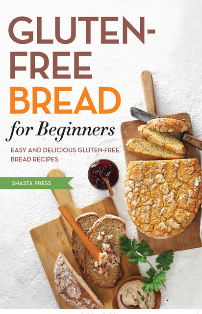 Gluten Free Bread for Beginners, Shasta Press