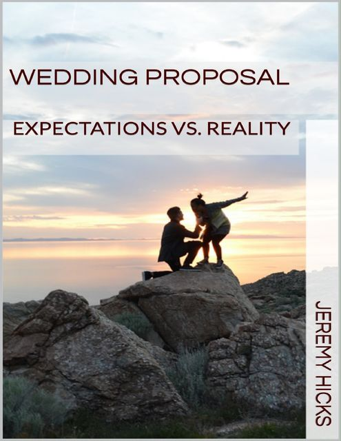 Wedding Proposal: Expectations Vs. Reality, Jeremy Hicks
