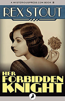 Her Forbidden Knight, Rex Stout