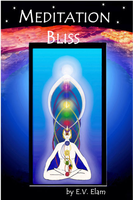 Meditation Bliss: With A Master's Philosophy, E.V.Elam