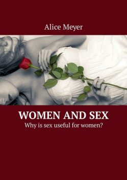Women and Sex. Why is sex useful for women, Alice Meyer