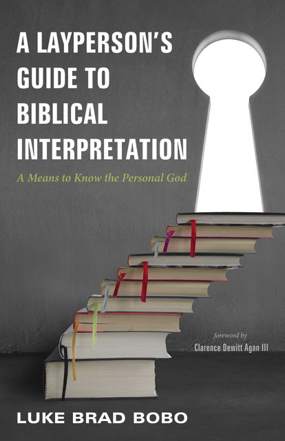 A Layperson's Guide to Biblical Interpretation, Luke Bobo