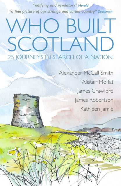Who Built Scotland, Alexander McCall Smith, James Crawford, James Robertson, Kathleen Jamie, Alistair Moffat