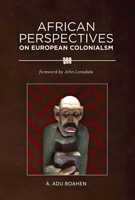 African Perspectives on European Colonialism, A. Adu Boahen