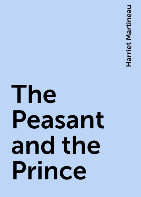 The Peasant and the Prince, Harriet Martineau