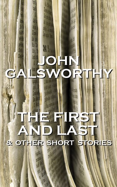 The First And Last & Other Short Stories, John Galsworthy