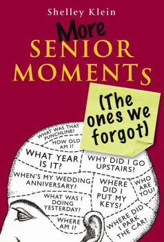More Senior Moments (The Ones We Forgot), Shelley Klein