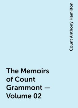 The Memoirs of Count Grammont — Volume 02, Count Anthony Hamilton