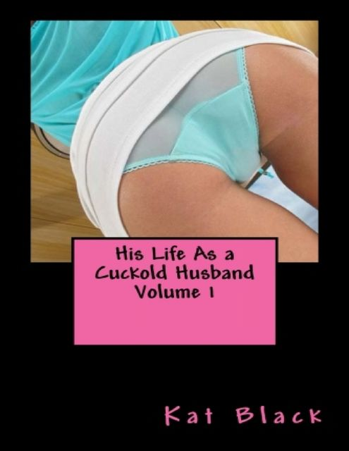 His Life As a Cuckold Husband Volume 1, Kat Black