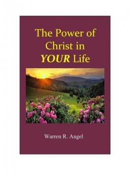 The Power of Christ in YOUR Life, Warren R. Angel