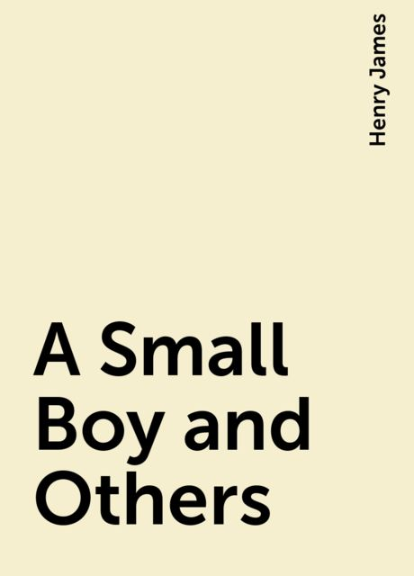 A Small Boy and Others, Henry James