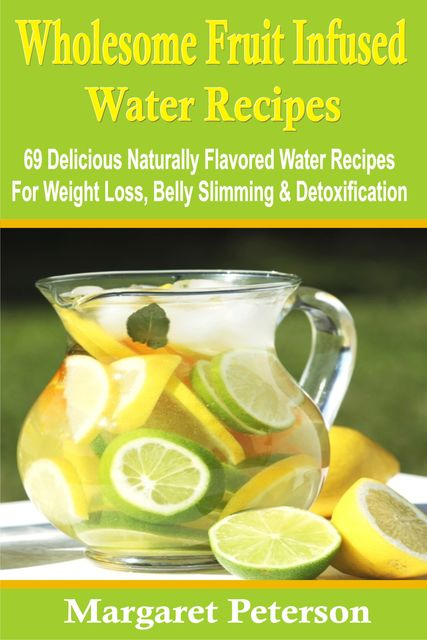 Wholesome Fruit Infused Water Recipes, Margaret Peterson