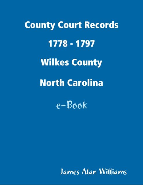 County Court Records 1778 – 1797, Wilkes Co, North Carolina, James Williams