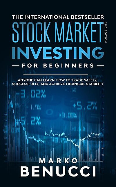 Stock Market Investing For Dummies – ANYONE Can Learn How To Trade Safely, Successfully, And Achieve Financial Stability, Marko Benucci