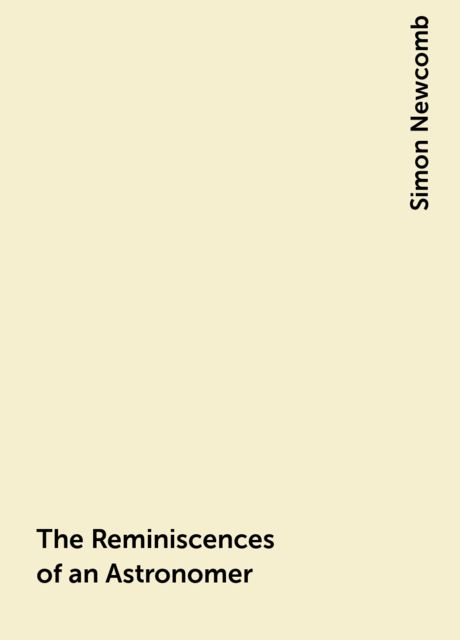 The Reminiscences of an Astronomer, Simon Newcomb