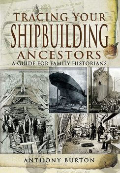 Tracing Your Shipbuilding Ancestors, Anthony Burton